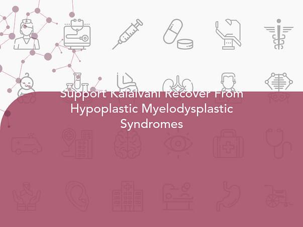 Support Kalaivani Recover From Hypoplastic Myelodysplastic Syndromes