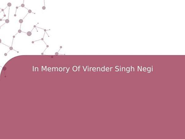 In Memory Of Virender Singh Negi