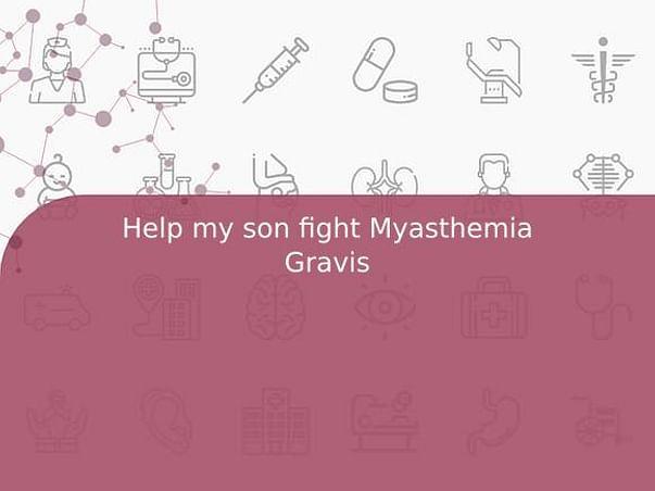 Help my son fight Myasthemia Gravis