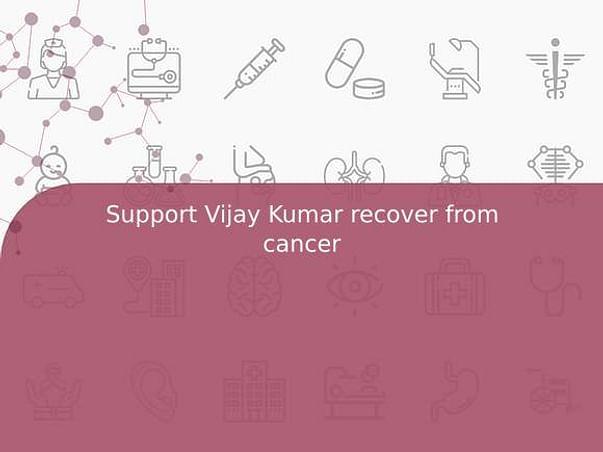 Support Vijay Kumar recover from cancer