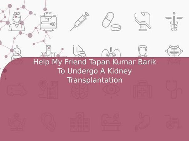 Help My Friend Tapan Kumar Barik To Undergo A Kidney Transplantation
