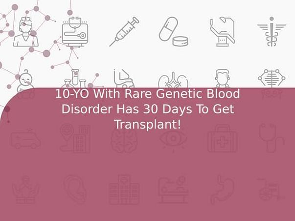 10-YO With Rare Genetic Blood Disorder Has 30 Days To Get Transplant!