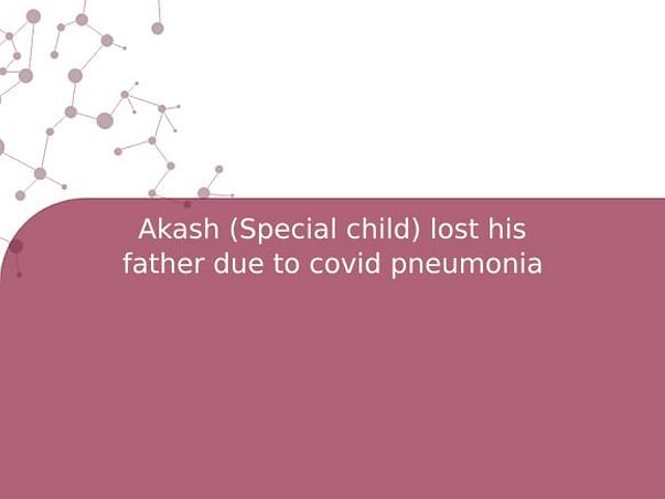 Help Akash (Special Child) Who Lost His Father Due To Covid Pneumonia