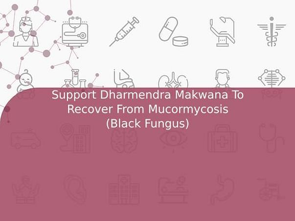 Support Dharmendra Makwana To Recover From Mucormycosis (Black Fungus)