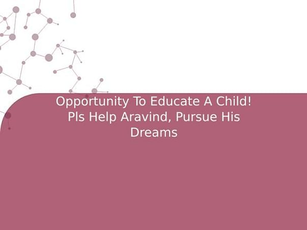 Opportunity To Educate A Child! Pls Help Aravind, Pursue His Dreams
