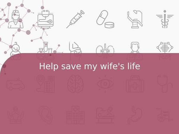 Help save my wife's life