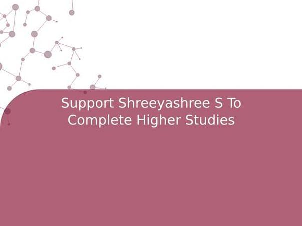 Support Shreeyashree S To Complete Higher Studies