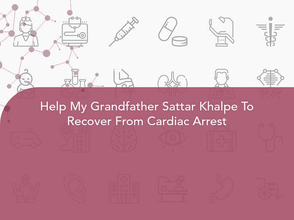 Help My Grandfather Sattar Khalpe To Recover From Cardiac Arrest