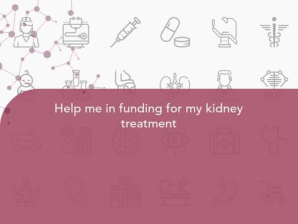 Help Me In Funding For My Kidney Treatment