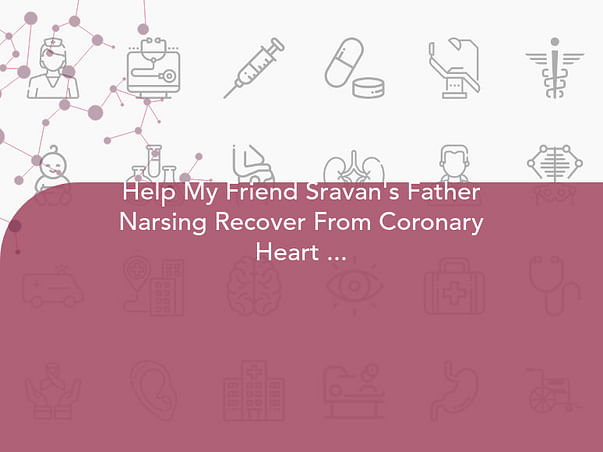 Help My Friend Sravan's Father Narsing Recover From Coronary Heart Disease And Partial Paralysis