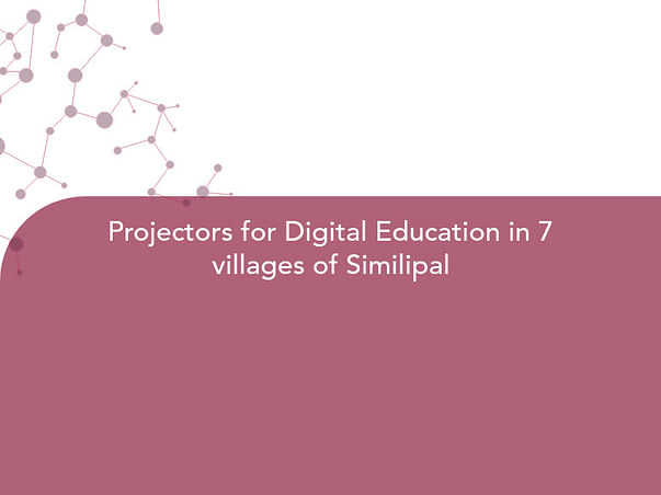 Projectors for Digital Education in 7 villages of Similipal