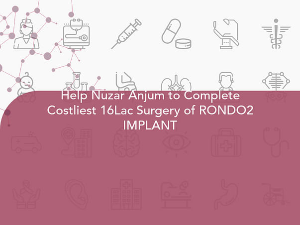 Help Nuzar Anjum to Complete Costliest 16Lac Surgery of RONDO2 IMPLANT