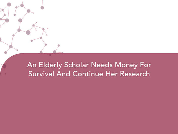An Elderly Scholar Needs Money For Survival And Continue Her Research