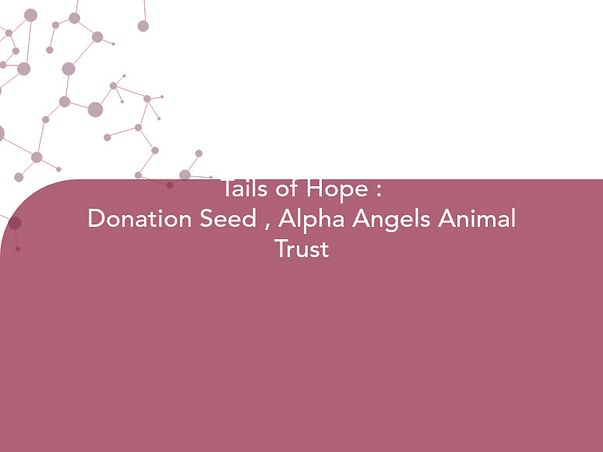 Tails of Hope : Donation Seed , Alpha Angels Animal Trust