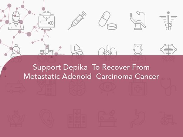 Support Depika  To Recover From Metastatic Adenoid  Carcinoma Cancer