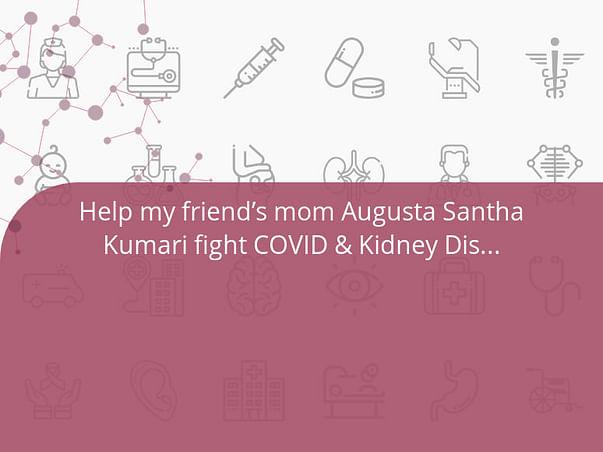 Help my friend's mom Augusta Santha Kumari fight COVID & Kidney Disease