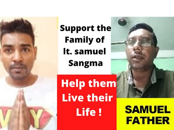 Support for Lt. Samuel Sangma family | Help them Live life