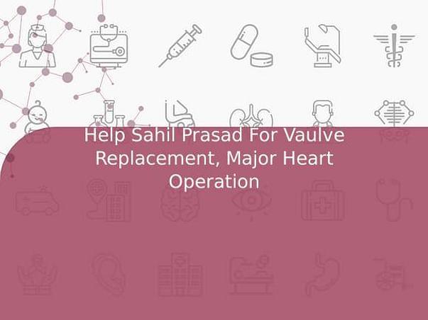 Help Sahil Prasad For Vaulve Replacement, Major Heart Operation