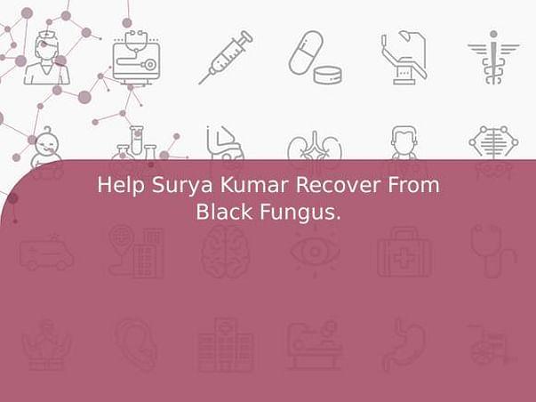 Help Surya Kumar Recover From Black Fungus.