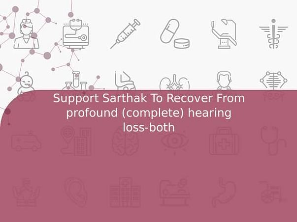 Support Sarthak To Recover From profound (complete) hearing loss-both
