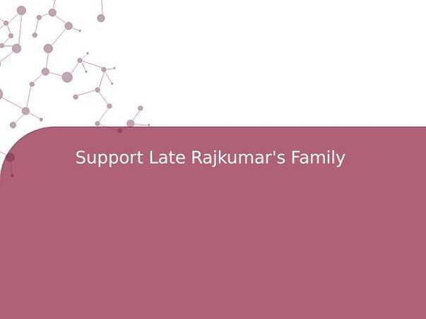Support Late Rajkumar's Family