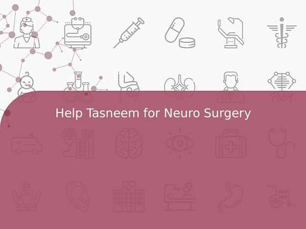 Help Tasneem for Neuro Surgery