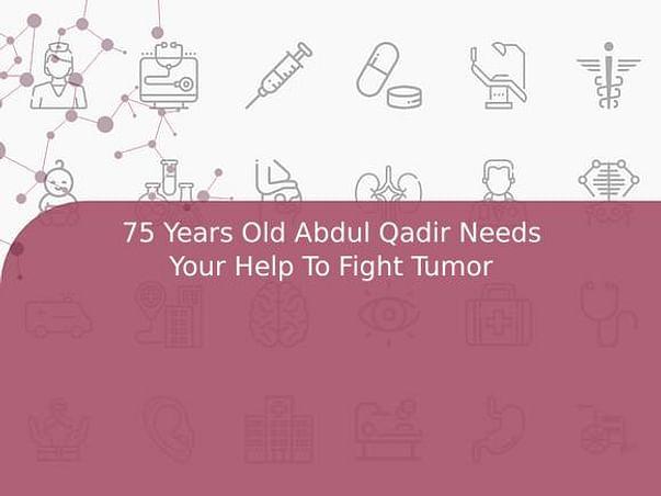 75 Years Old Abdul Qadir Needs Your Help To Fight Tumor