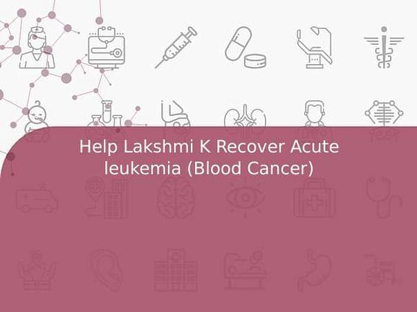 Help Lakshmi K Recover Acute leukemia (Blood Cancer)