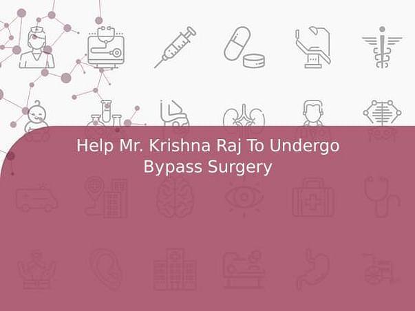Help Mr. Krishna Raj To Undergo Bypass Surgery