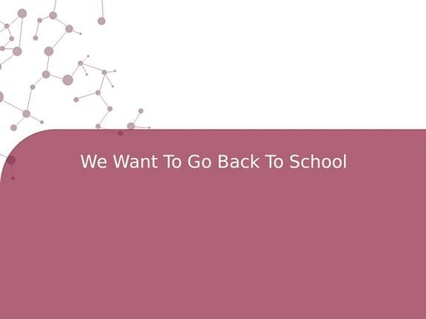 We Want To Go Back To School