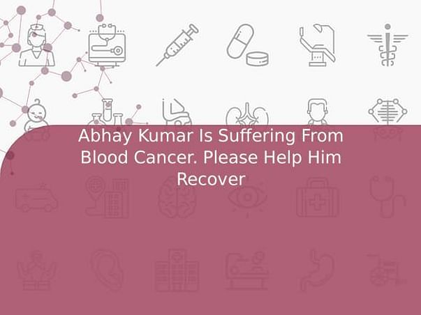 Abhay Kumar Is Suffering From Blood Cancer. Please Help Him Recover