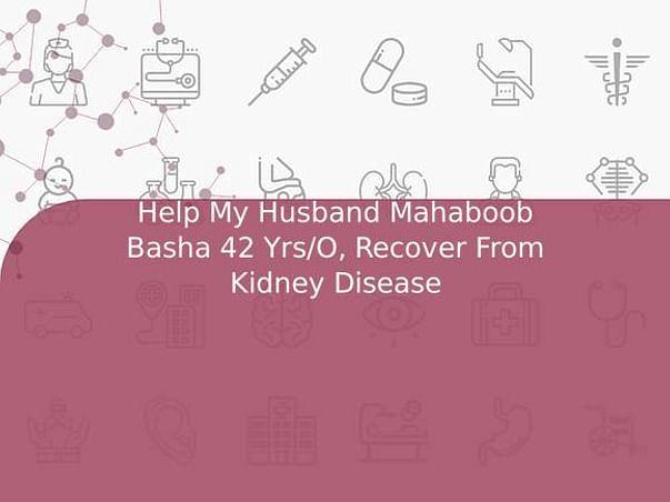 Help My Husband Mahaboob Basha 42 Yrs/O, Recover From Kidney Disease