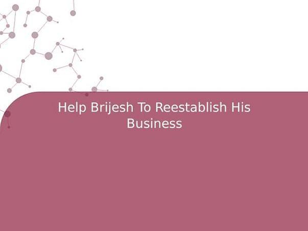 Help Brijesh To Reestablish His Business
