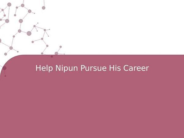 Help Nipun Pursue His Career