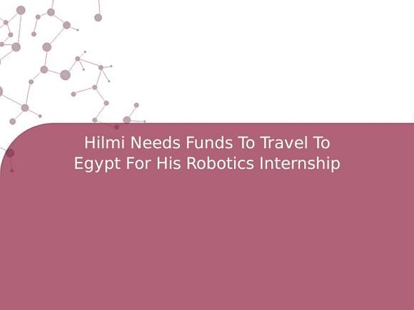 Hilmi Needs Funds To Travel To Egypt For His Robotics Internship