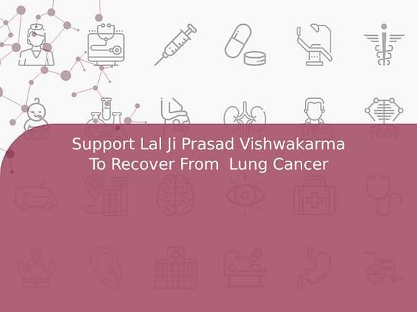 Support Lal Ji Prasad Vishwakarma To Recover From  Lung Cancer