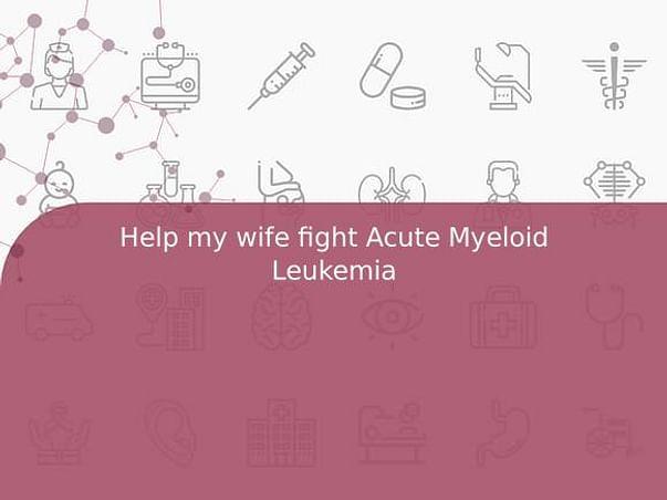 Help my wife fight Acute Myeloid Leukemia