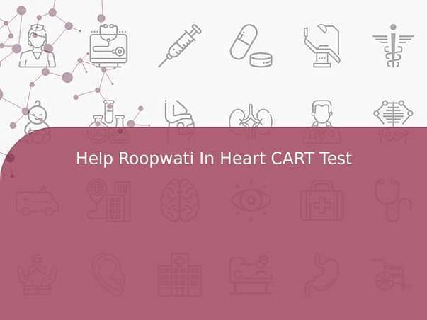 Help Roopwati In Heart CART Test