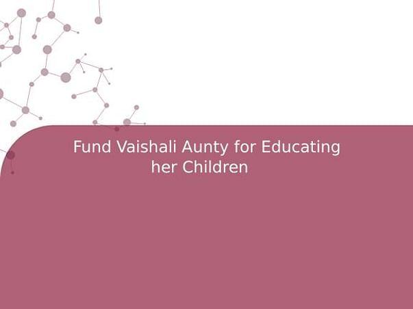 Fund Vaishali Aunty for Educating her Children
