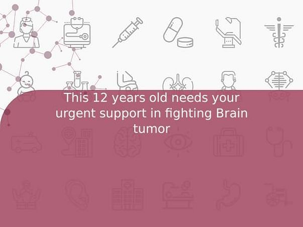 This 12 years old needs your urgent support in fighting Brain tumor