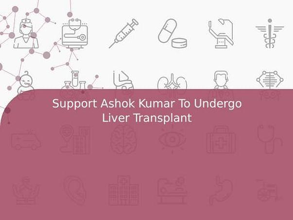 Support Ashok Kumar To Undergo Liver Transplant