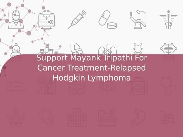 Support Mayank Tripathi For Cancer Treatment-Relapsed Hodgkin Lymphoma