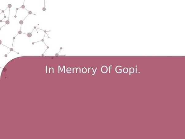 In Memory Of Gopi.