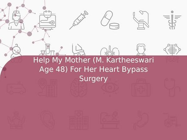 Help My Mother (M. Kartheeswari Age 48) For Her Heart Bypass Surgery