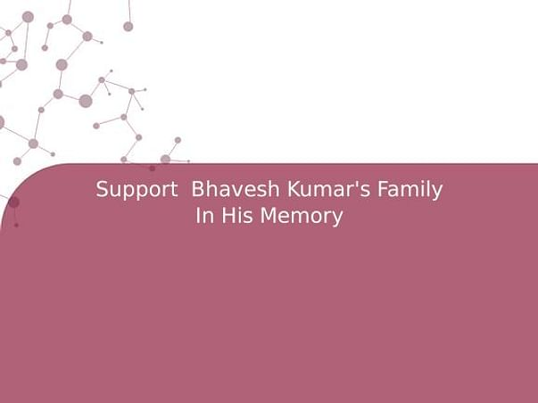 Support  Bhavesh Kumar's Family In His Memory