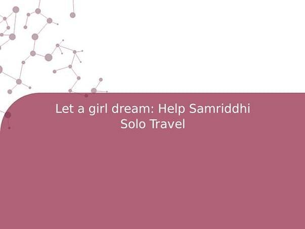 Let a girl dream: Help Samriddhi Solo Travel