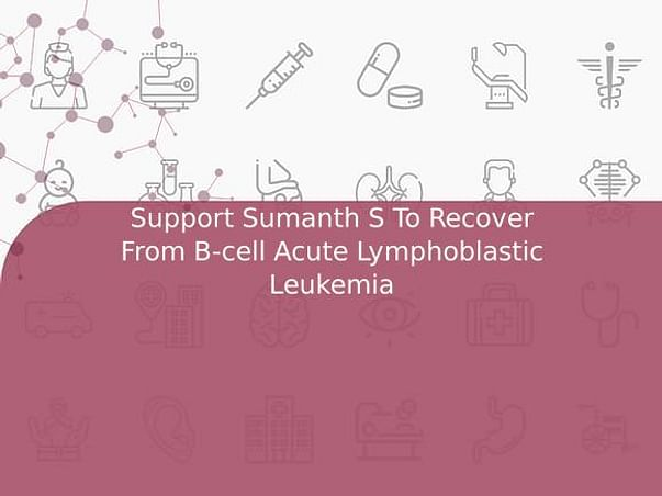 Support Sumanth S To Recover From B-cell Acute Lymphoblastic Leukemia