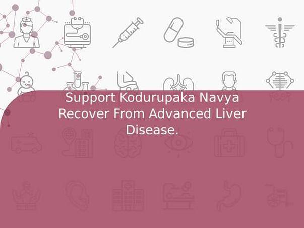 Support Kodurupaka Navya Recover From Advanced Liver Disease.