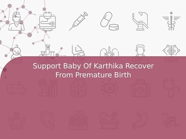 Support Baby Of Karthika Recover From Premature Birth