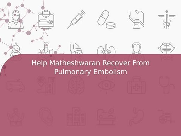 Help Matheshwaran Recover From Pulmonary Embolism
